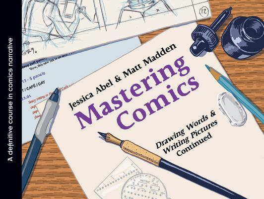 Mastering Comics By Abel, Jessica/ Madden, Matt